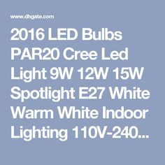 2016 LED Bulbs PAR20 Cree Led Light 9W 12W 15W Spotlight E27 White Warm White Indoor Lighting 110V-240V Free DHL FEDEX Shipping PAR20 PAR30 PAR38 Par20 LED Bulbs LED Spotlight Online with $5.43/Piece on Ledbaby's Store | DHgate.com