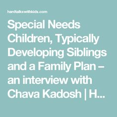 Special Needs Children, Typically Developing Siblings and a Family Plan – an interview with Chava Kadosh | Hard Talks With Kids