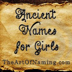 The Art of Naming: Ancient Names for Girls