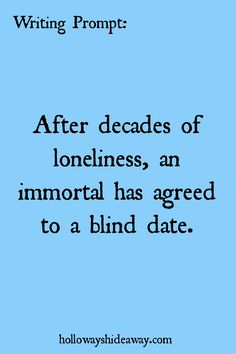 Writing Prompt-After decades of loneliness, an immortal has agreed to a blind date-July 2016-Romance Prompts