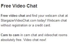Free video chat and find your webcam chat at StargazerVideoChat.com today! Webcam chat without registration or a credit card.