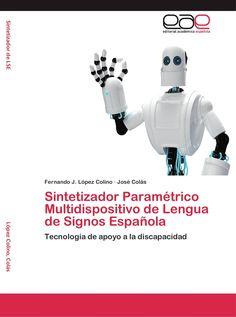 Sintetizador Paramétrico Multidispositivo de Lengua de Signos Española: Tecnología de apoyo a la discapacidad. Fernando J. López Colino. Consulta disponibilidad en: http://biblos.uam.es/uhtbin/cgisirsi/x/0/0/57/5/0?searchdata1=979528{CKEY}&searchfield1=GENERAL^SUBJECT^GENERAL^^&user_id=WEBSERVER
