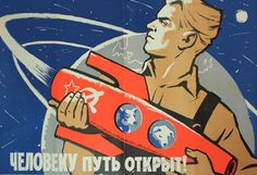 The Path For Humans is Now Cleared, a propaganda poster designed by K. Ivanov in 1960