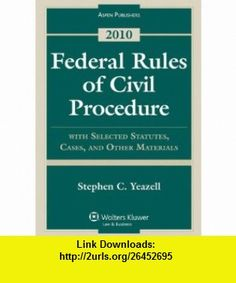 Federal Rules Civil Procedure with Select Statutes  Material 2010 (9780735590687) Stephen C. Yeazell , ISBN-10: 0735590680  , ISBN-13: 978-0735590687 ,  , tutorials , pdf , ebook , torrent , downloads , rapidshare , filesonic , hotfile , megaupload , fileserve