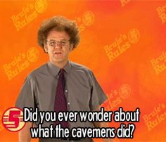 Dr. Steve Brule DID YOU EVER WONDER ABOUT WHAT THE CAVEMENS DID?
