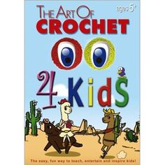 Leisure Arts - DVD The Art of Crochet 4 Kids, $19.95 (http://www.leisurearts.com/products/dvd-the-art-of-crochet-4-kids.html)