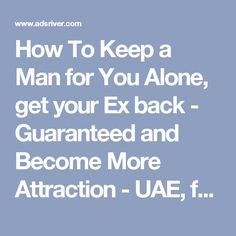 How To Keep a Man for You Alone, get your Ex back - Guaranteed and Become More Attraction - UAE, free classifieds - Freeads | free ads | Classified ads