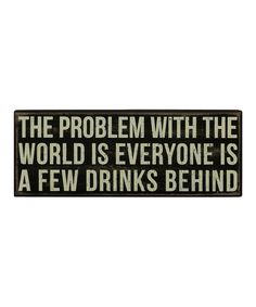 Take a look at this Black 'A Few Drinks Behind' Box Sign by Primitives by Kathy on #zulily today!