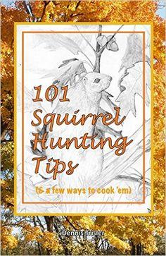 101 Squirrel Hunting Tips (& a few ways to cook 'em): Dennis Trisler… Bushcraft Skills, Bushcraft Gear, Survival Skills, Survival Kit, Squirrel Season, How To Make Traps, Squirrel Hunting, Duck Season, Hunting Tips