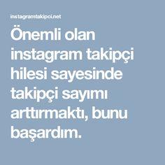 Önemli olan instagram takipçi hilesi sayesinde takipçi sayımı arttırmaktı, bunu başardım.