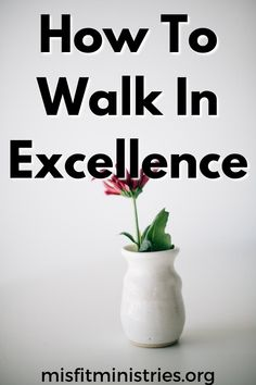 How To Walk In Excellence - Misfit Ministries | Learning The Word Misfits, Spiritual Growth, Spirituality, Walking, Spiritual, Walks