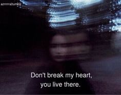 Where will you live if you break my heart?