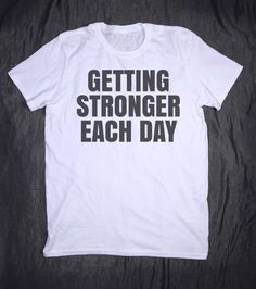 Getting Stronger Each Day Gym Tops Slogan Tee by HyperWaveFashion