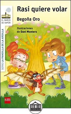 Rasi Quiere Volar (Barco de Vapor Blanca) de Begoña Oro Pradera ✿ Libros infantiles y juveniles - (De 3 a 6 años) ✿