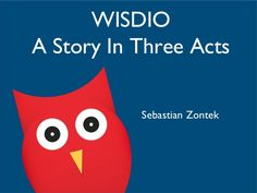 Wisdio - A Story in Three Acts by Sebastian Zontek via Slideshare