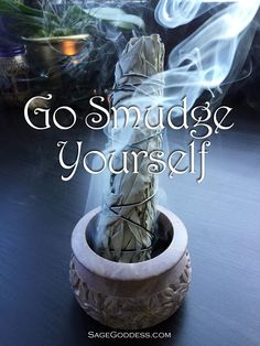 Go smudge yourself! www.sagegoddess.com