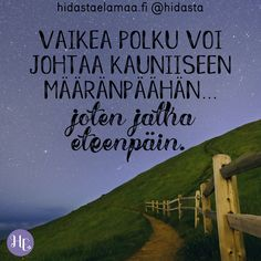 Muista: vaikea polku voi johtaa kauniiseen määränpäähän – joten jatka rohkeasti eteenpäin. Motivational Quotes, Inspirational Quotes, Truth Of Life, Good Thoughts, Positive Vibes, Wise Words, Texts, Love Quotes, Wisdom