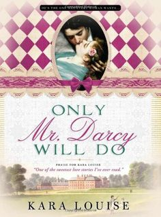Only Mr. Darcy Will Do by Kara Louise http://www.amazon.com/dp/1402241038/ref=cm_sw_r_pi_dp_bWTGvb0Y5D2A7