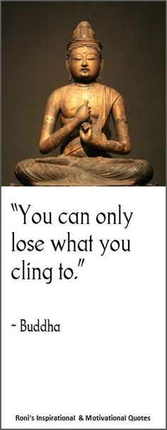 """""""You only lose what you cling to"""" (~Buddha) 