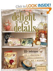 Amazon.com: Delight in the Details: 40+ Techniques for Charming Embellishments and Accents: Lisa M. Pace: Books