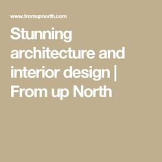 Stunning architecture and interior design | From up North