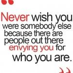 Never wish you were somebody else