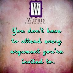 You don't have to attend every argument you're invited to. #Inspiration #WithinBoutique