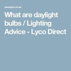 What are daylight bulbs / Lighting Advice - Lyco Direct