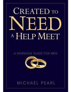 Created to need a help meet a marriage guide for men created to need a help meet a marriage guide for men understanding the of the bible 9781616440367 michael pearl debi pearl isbn 10 1616440 fandeluxe Document