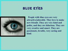 Discover and share Eye Color Quotes. Explore our collection of motivational and famous quotes by authors you know and love. Blue Eye Facts, Eye Color Facts, Facts About Blue Eyes, Blue Eye Quotes, Weird Facts, Fun Facts, Crazy Facts, Random Facts, Random Stuff