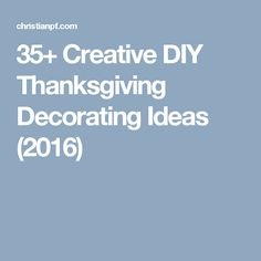 35+ Creative DIY Thanksgiving Decorating Ideas (2016)