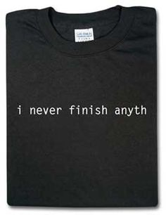 I never finish anyt... Nunca termino nad...