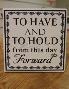 Sign To Have & To Hold from this day forward (Freestanding) from www.centrepiece.co.nz