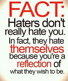 Haters gonna hate so don't worry, it's them, not you!