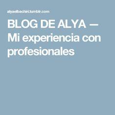 BLOG DE ALYA — Mi experiencia con profesionales
