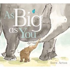 As Big as You by Sara Acton for ages 4-6. With gorgeous water colour illustrations, this is a children's story about not wanting to grow up too fast. We love that you open it vertically, that you lift the pages up to give you perspective on how big Claude the Elephant is. #childrensbooks