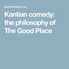 Kantian comedy: the philosophy of The Good Place