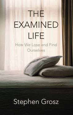 The Examined Life by Stephen Grosz | 19 Books That Honestly Confront Mental Health Issues