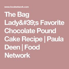 The Bag Lady's Favorite Chocolate Pound Cake Recipe   Paula Deen   Food Network