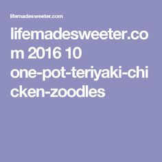 lifemadesweeter.com 2016 10 one-pot-teriyaki-chicken-zoodles