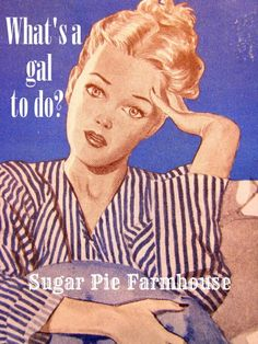 Aunt Ruthie's Sugar Pie Farmhouse makes me feel warm and cozy Vintage Ads, Vintage Decor, Vintage Posters, Overwhelmed By Life, Good Night Prayer, Vintage Housewife, Sugar Pie, Vintage Cowgirl, Summer Books