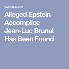 Alleged Epstein Accomplice Jean-Luc Brunel Has Been Found