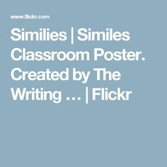 Similies | Similes Classroom Poster. Created by The Writing … | Flickr