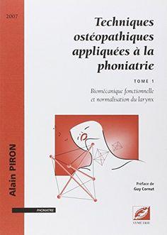 Piron A. Techniques ostéopathiques appliquées a la phoniatrie, biomécanique fonctionnelle.Lyon: Symetrie; 2011.