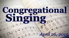 Congregational Singing - 4.26.15