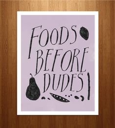 Foods Before Dudes Print | Art Prints | sewindieshop |