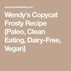 Wendy's Copycat Frosty Recipe {Paleo, Clean Eating, Dairy-Free, Vegan}
