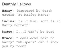 """This is so Draco. But it'd be wayyyy cuter if Draco whispered: """"I love you, Potter, and nobody will kill you as long as I'm alive. Harry Potter Texts, Images Harry Potter, Harry Potter Ships, Harry Potter Fan Art, Harry Potter Universal, Harry Potter Fandom, Harry Potter World, Harry Potter Draco Malfoy, Film"""