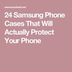 24 Samsung Phone Cases That Will Actually Protect Your Phone