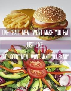 One bad meal won't make you fat, just as one salad won't make you skinny.